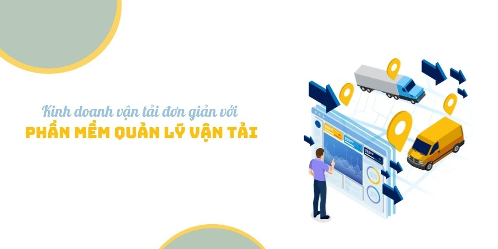 Kinh doanh vận tải đơn giản với phần mềm quản lý vận tải